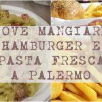Dove mangiare hamburger e pasta fresca a Palermo